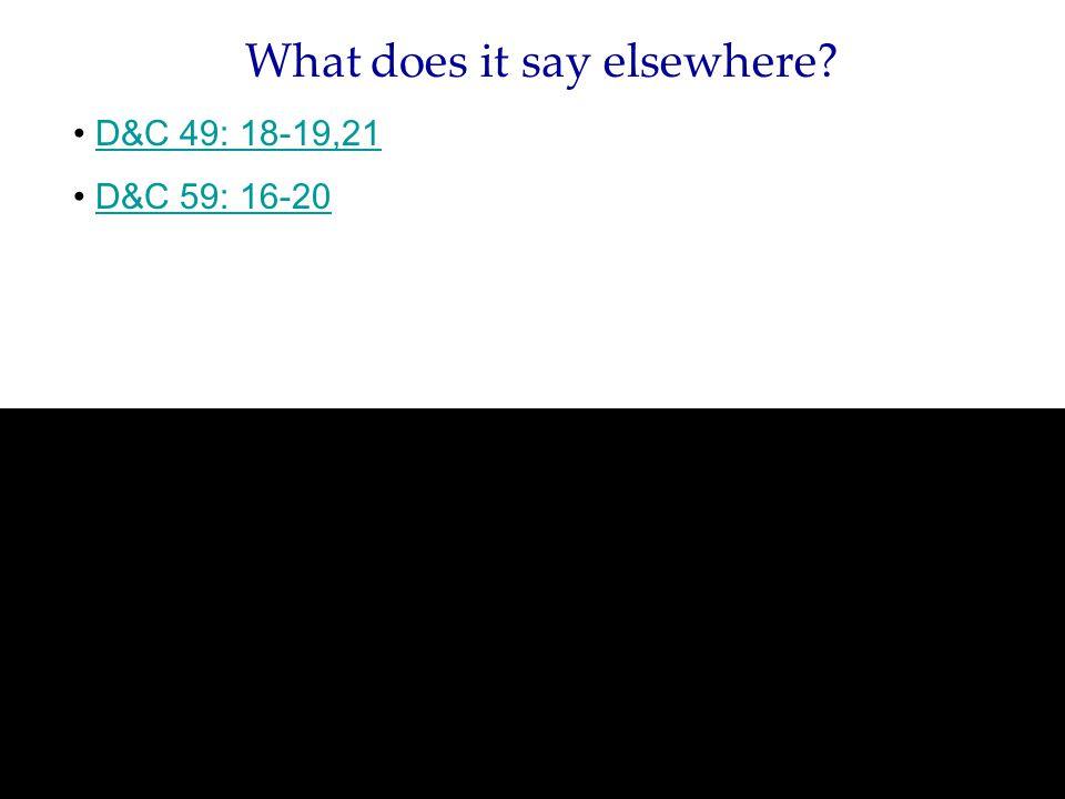 What does it say elsewhere D&C 49: 18-19,21 D&C 59: 16-20