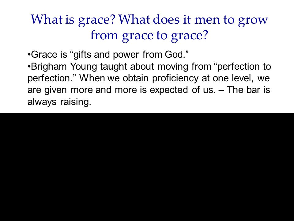 What is grace. What does it men to grow from grace to grace.