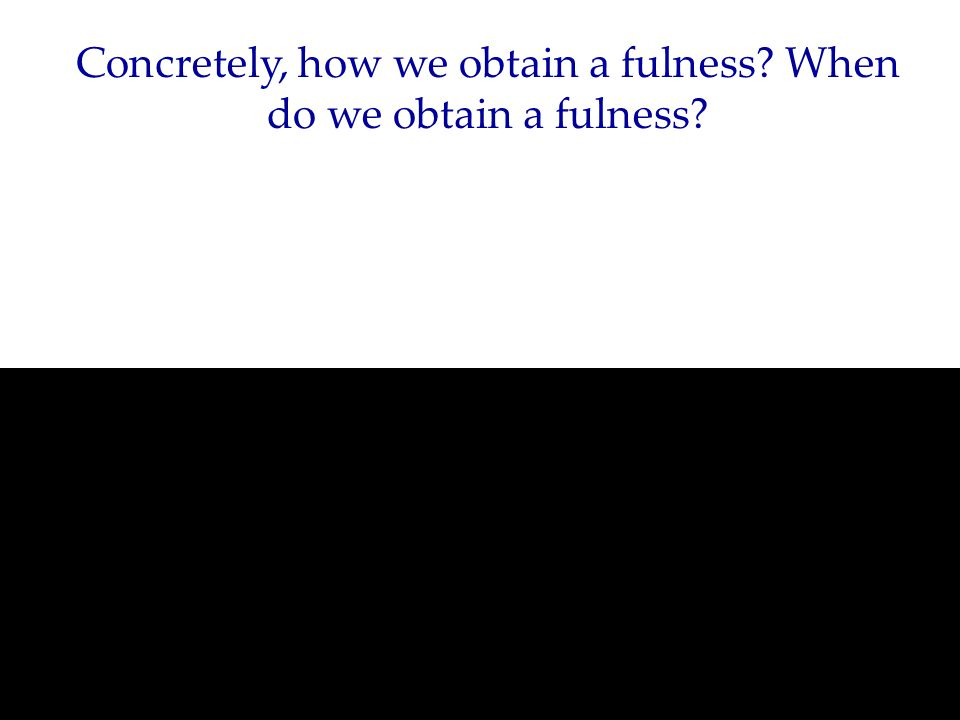 Concretely, how we obtain a fulness When do we obtain a fulness