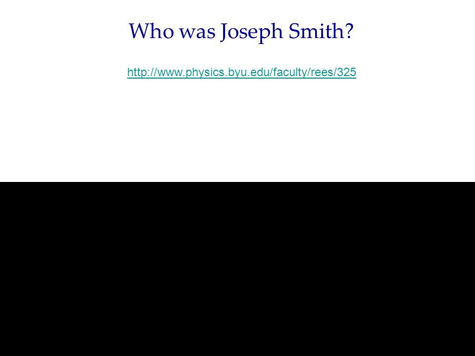 Who was Joseph Smith http://www.physics.byu.edu/faculty/rees/325