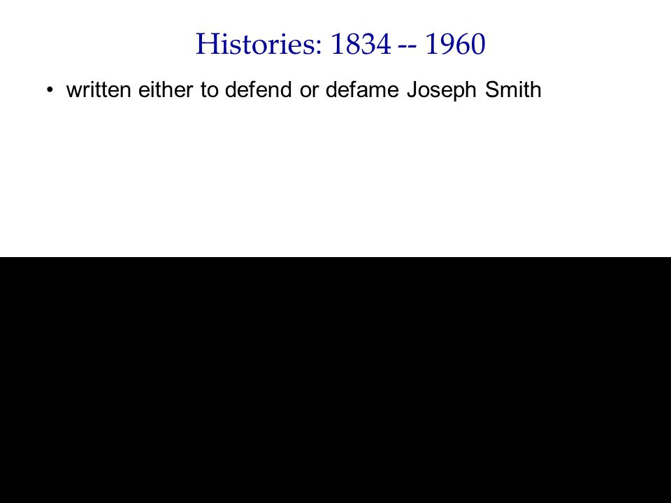 Histories: 1834 -- 1960 written either to defend or defame Joseph Smith