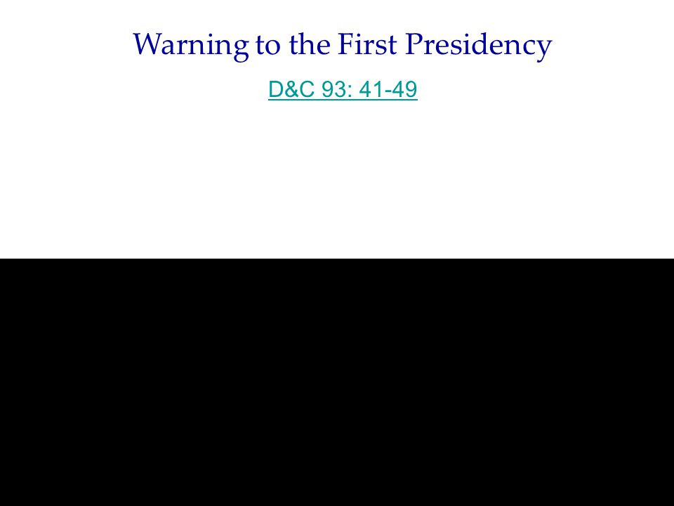Warning to the First Presidency D&C 93: 41-49