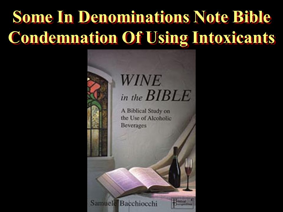 Some In Denominations Note Bible Condemnation Of Using Intoxicants