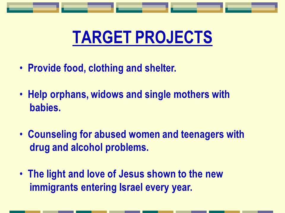 TARGET PROJECTS Provide food, clothing and shelter.