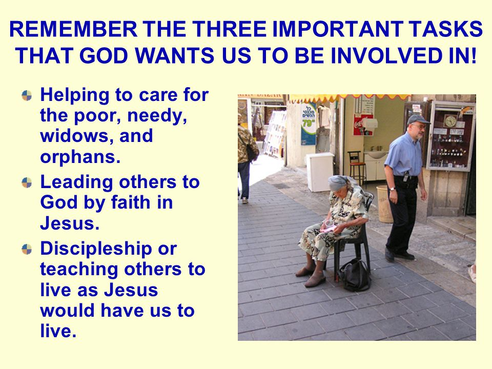 REMEMBER THE THREE IMPORTANT TASKS THAT GOD WANTS US TO BE INVOLVED IN.