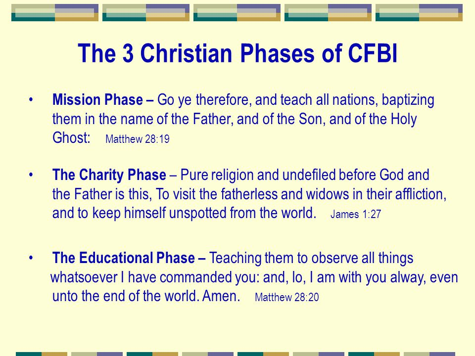The 3 Christian Phases of CFBI The Charity Phase – Pure religion and undefiled before God and the Father is this, To visit the fatherless and widows i