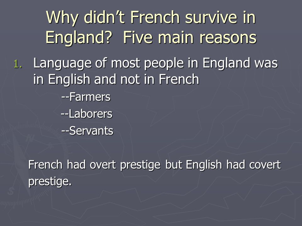 Why didn't French survive in England? Five main reasons 1. Language of most people in England was in English and not in French --Farmers --Farmers --L