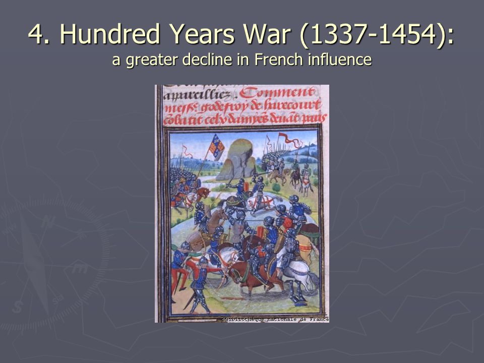 4. Hundred Years War (1337-1454): a greater decline in French influence