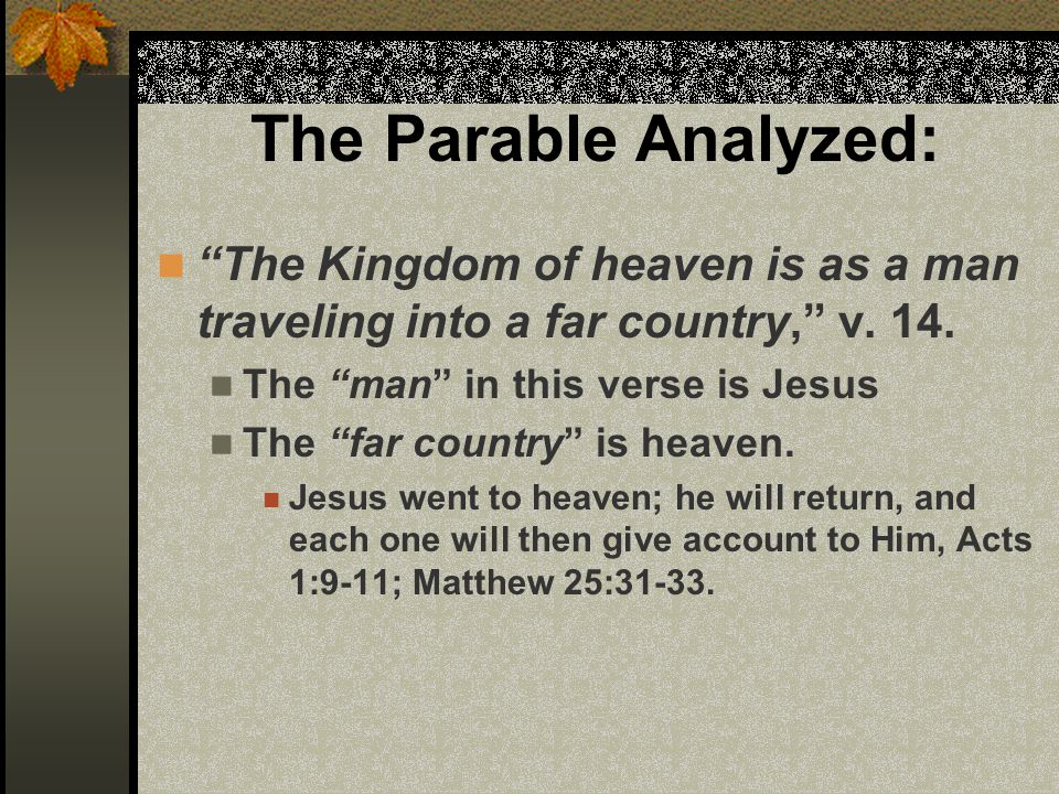 The Parable Analyzed: The Kingdom of heaven is as a man traveling into a far country, v.