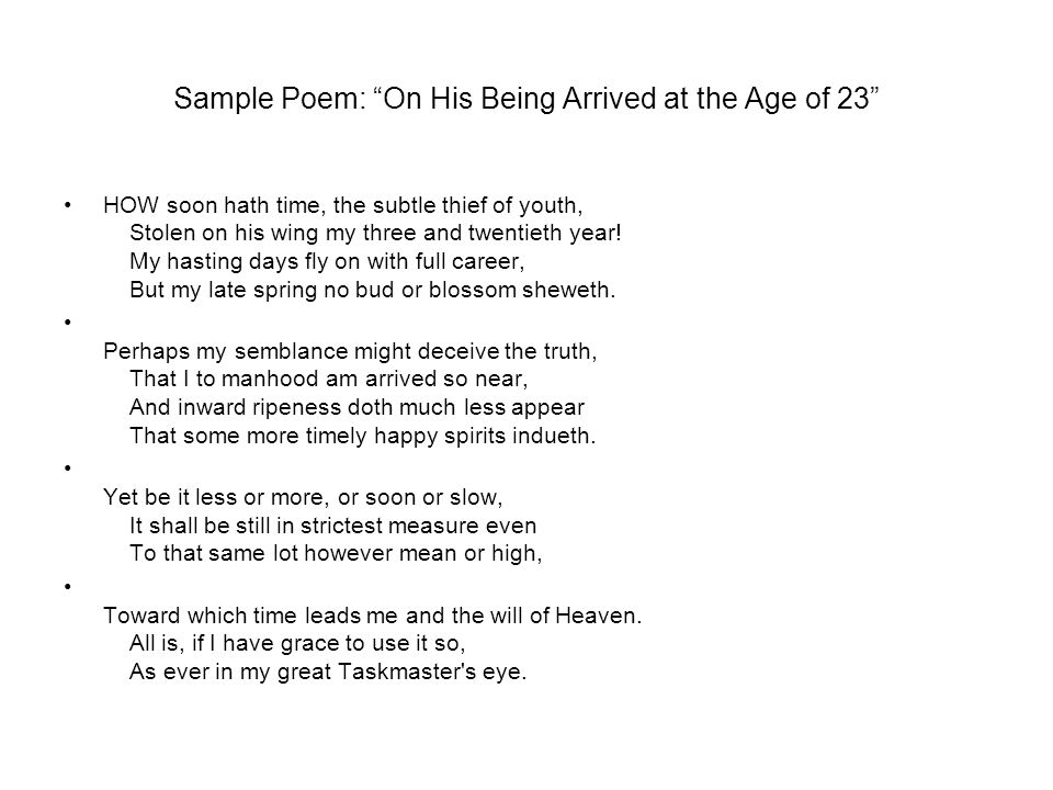 """Sample Poem: """"On His Being Arrived at the Age of 23"""" HOW soon hath time, the subtle thief of youth, Stolen on his wing my three and twentieth year! My"""