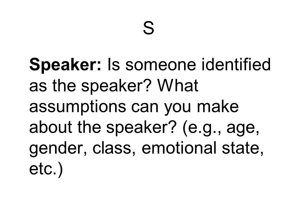 S Speaker: Is someone identified as the speaker.What assumptions can you make about the speaker.