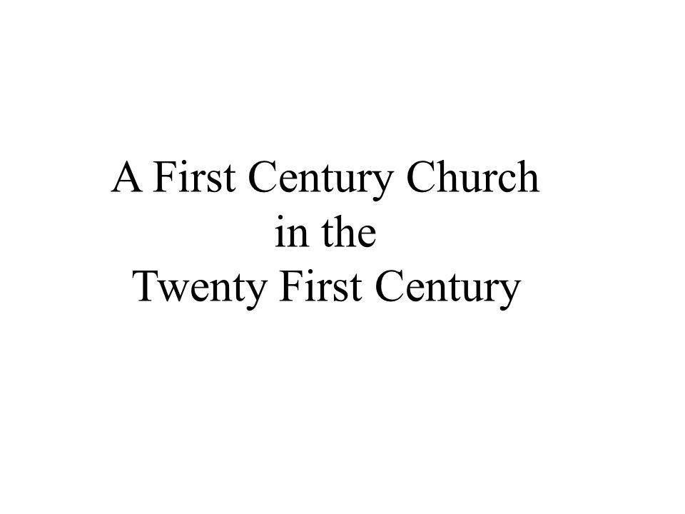 A First Century Church in the Twenty First Century