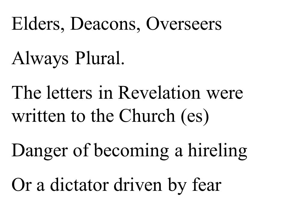 Elders, Deacons, Overseers Always Plural.