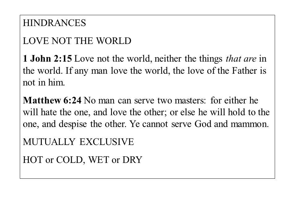 HINDRANCES LOVE NOT THE WORLD 1 John 2:15 Love not the world, neither the things that are in the world.