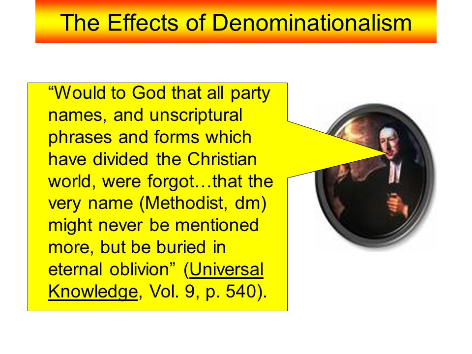 """The Effects of Denominationalism """"Would to God that all party names, and unscriptural phrases and forms which have divided the Christian world, were f"""