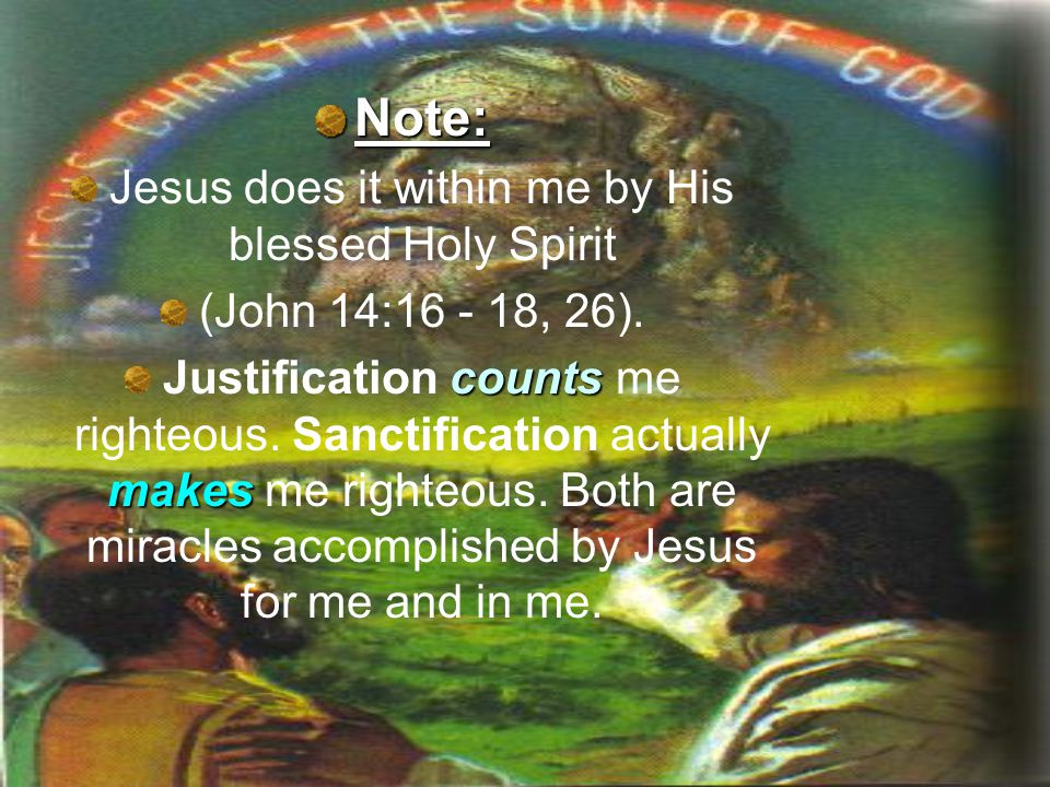 Note: Jesus does it within me by His blessed Holy Spirit (John 14:16 - 18, 26).