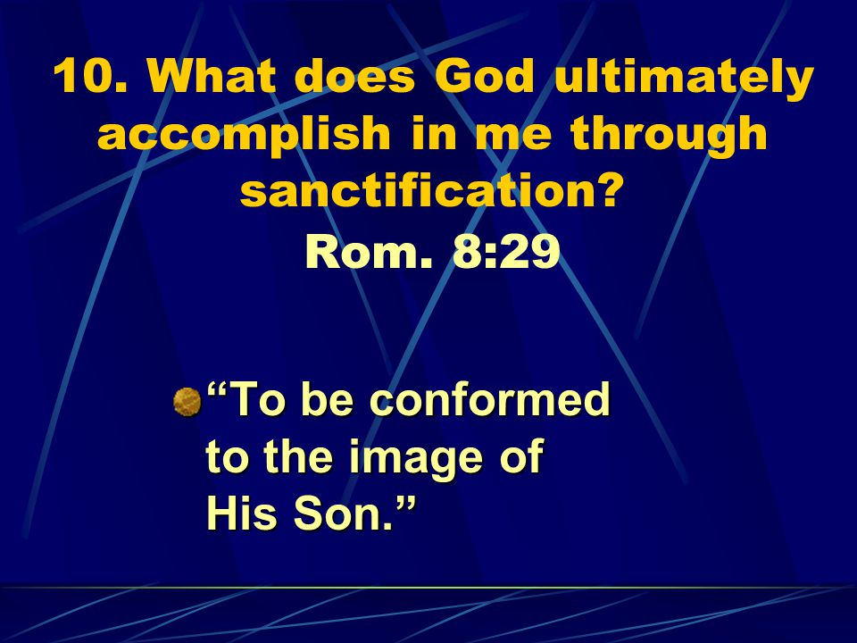 10. What does God ultimately accomplish in me through sanctification.