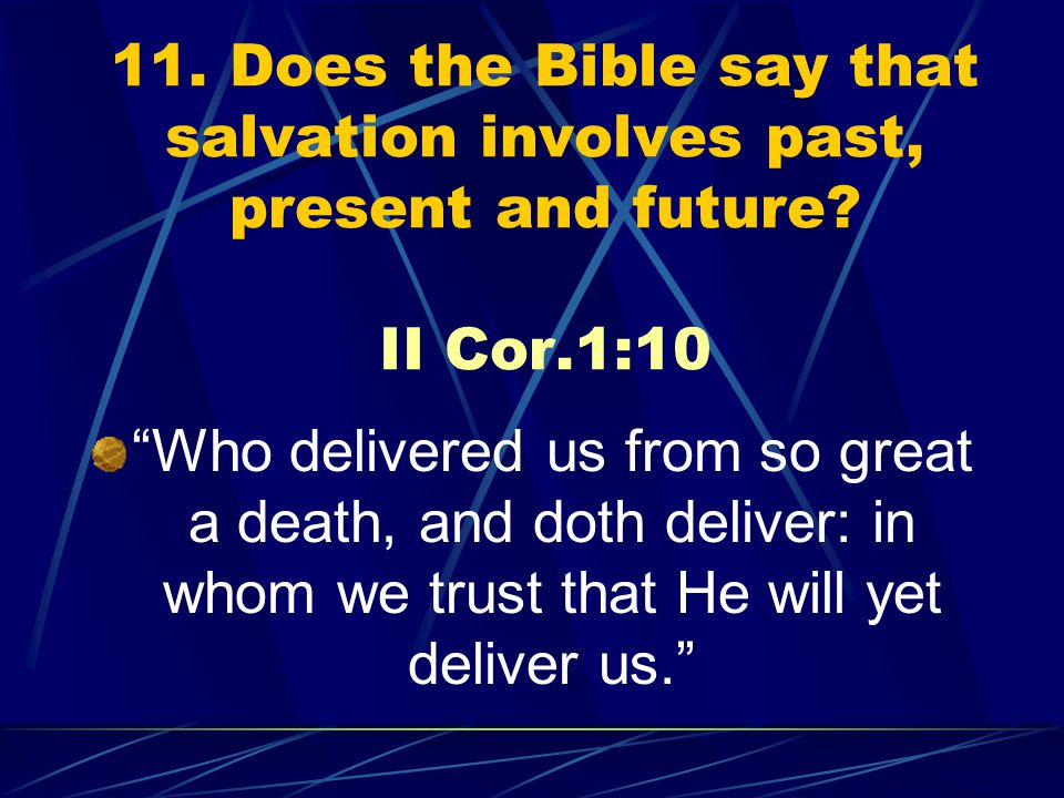 11. Does the Bible say that salvation involves past, present and future.