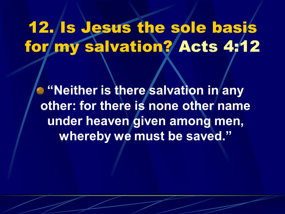 12. Is Jesus the sole basis for my salvation.