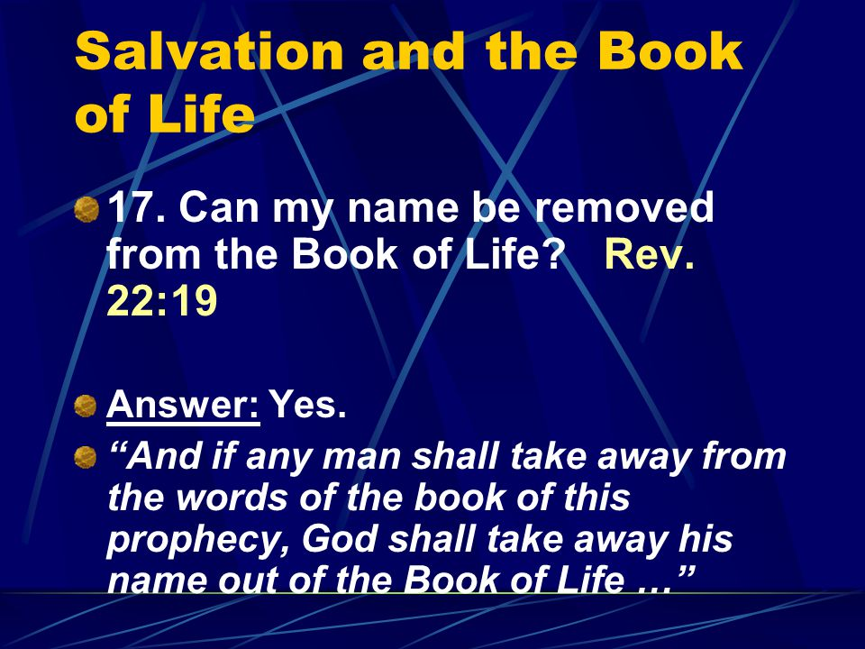 Salvation and the Book of Life 17. Can my name be removed from the Book of Life.
