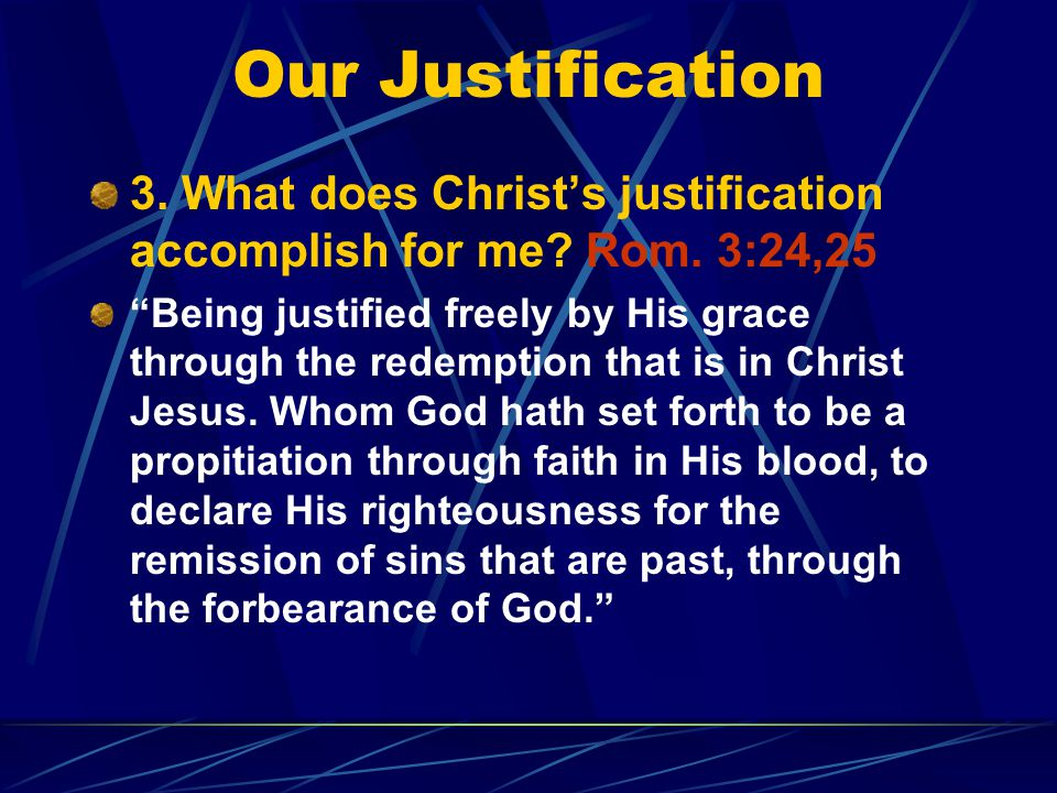 Our Justification 3. What does Christ's justification accomplish for me.