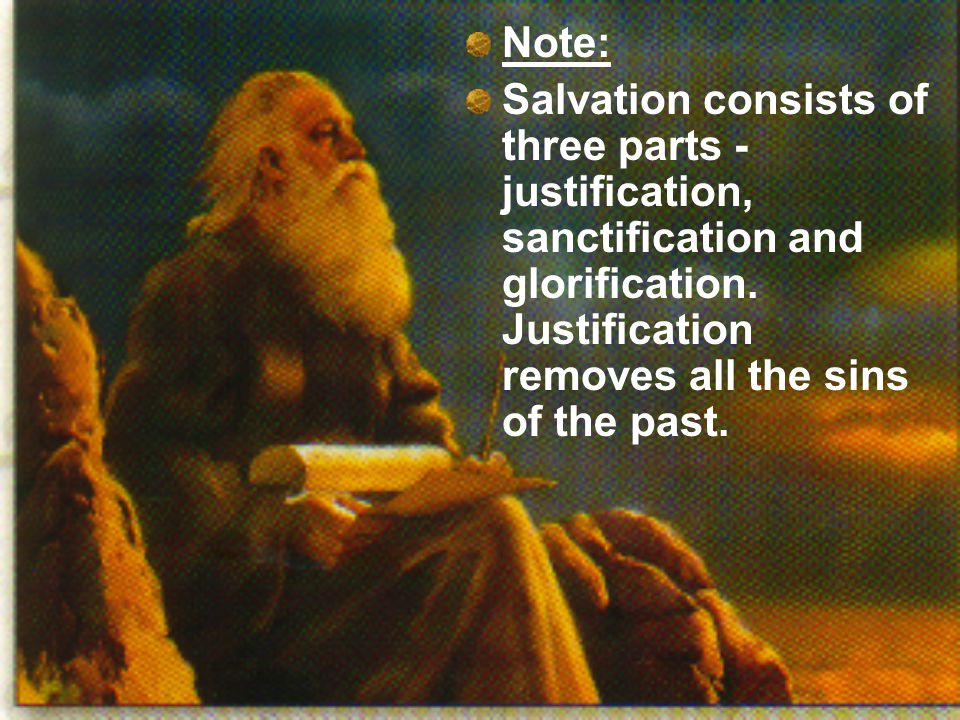 Note: Salvation consists of three parts - justification, sanctification and glorification. Justification removes all the sins of the past.