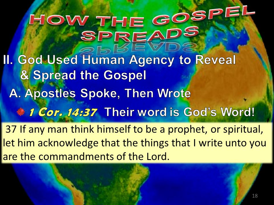 18 37 If any man think himself to be a prophet, or spiritual, let him acknowledge that the things that I write unto you are the commandments of the Lord.