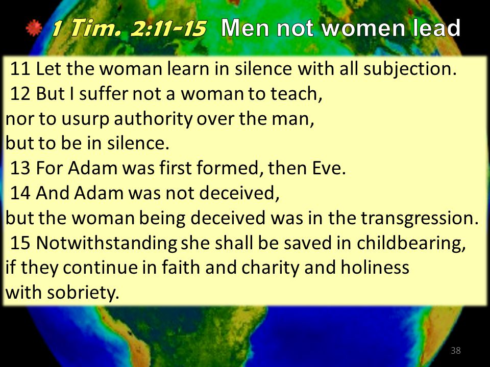 38 11 Let the woman learn in silence with all subjection.