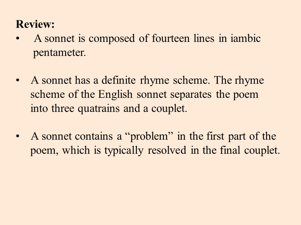 Coda: The true originator of the sonnet form was the 14th century Italian poet, Francesco Petrarch, who wrote 366 sonnets for Laura, a woman he loved, but could not have.