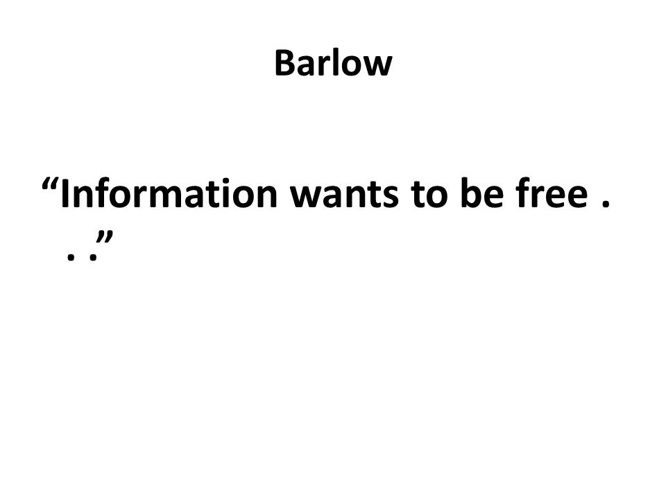 Barlow Information wants to be free...