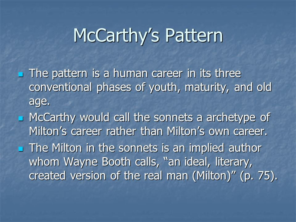 McCarthy's Pattern The pattern is a human career in its three conventional phases of youth, maturity, and old age.