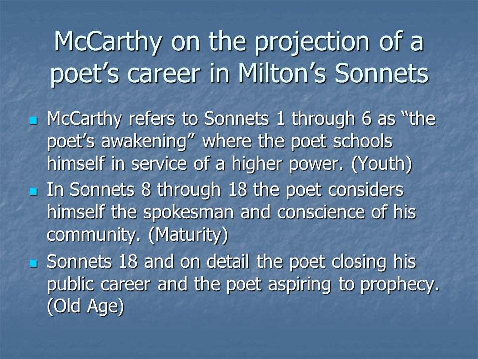 McCarthy on the projection of a poet's career in Milton's Sonnets McCarthy refers to Sonnets 1 through 6 as the poet's awakening where the poet schools himself in service of a higher power.