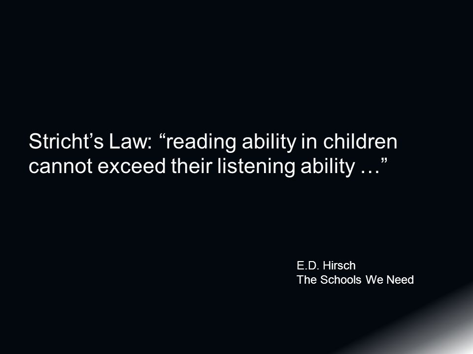 Stricht's Law: reading ability in children cannot exceed their listening ability … E.D.
