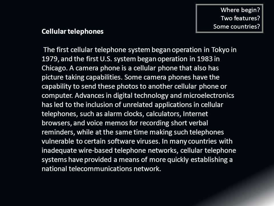 Cellular telephones The first cellular telephone system began operation in Tokyo in 1979, and the first U.S.