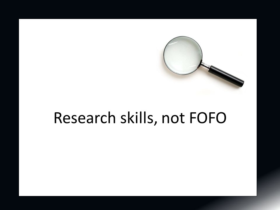 Research skills, not FOFO
