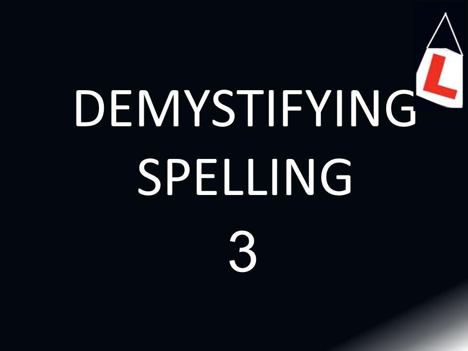 DEMYSTIFYING SPELLING 3