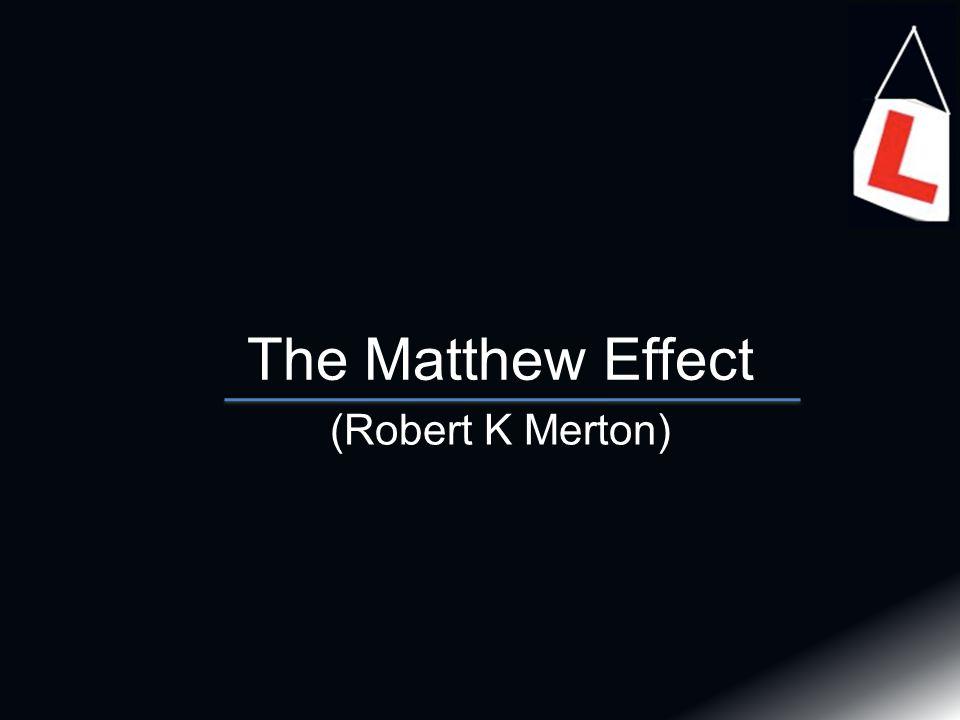 The Matthew Effect (Robert K Merton)