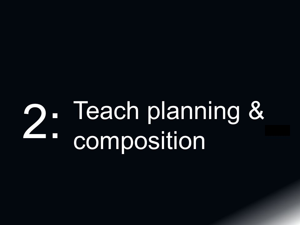 Teach planning & composition 2: