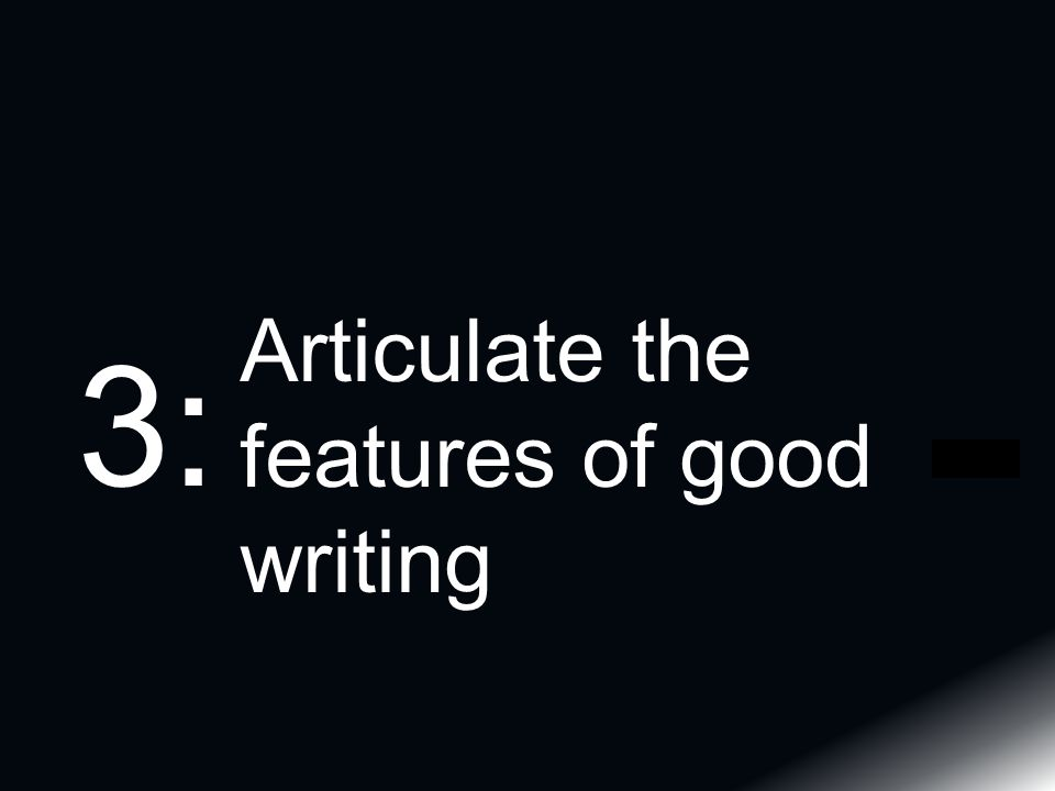Articulate the features of good writing 3: