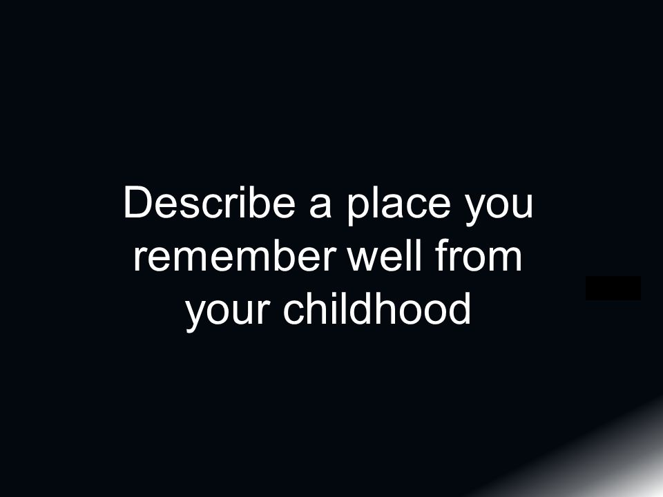 Describe a place you remember well from your childhood