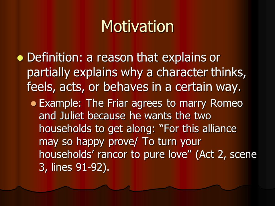 Motivation Definition: a reason that explains or partially explains why a character thinks, feels, acts, or behaves in a certain way.