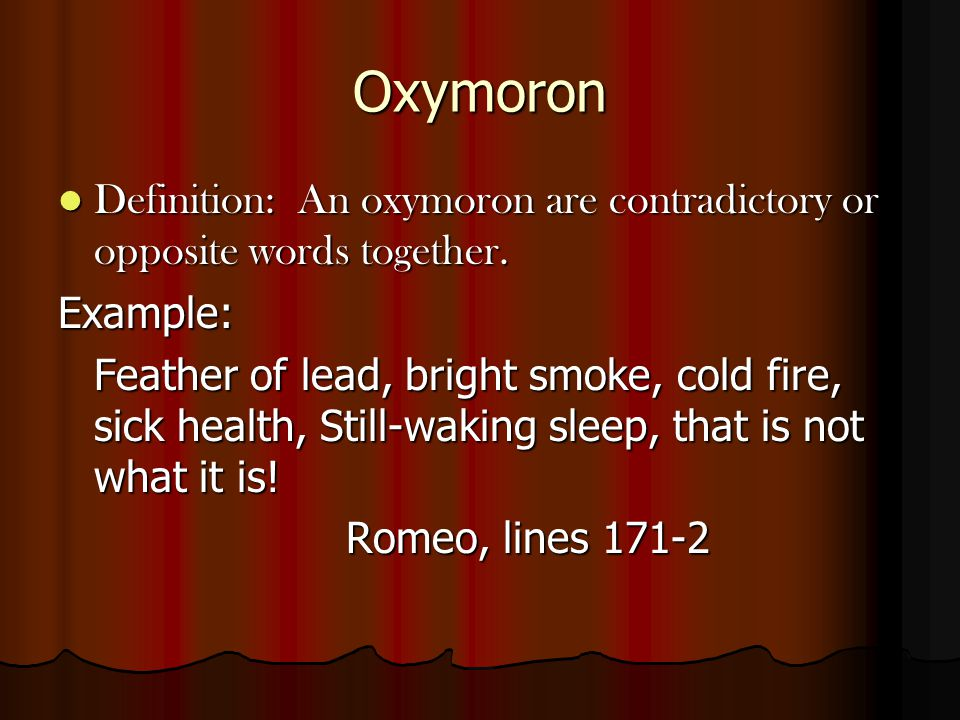 Oxymoron Definition: An oxymoron are contradictory or opposite words together.