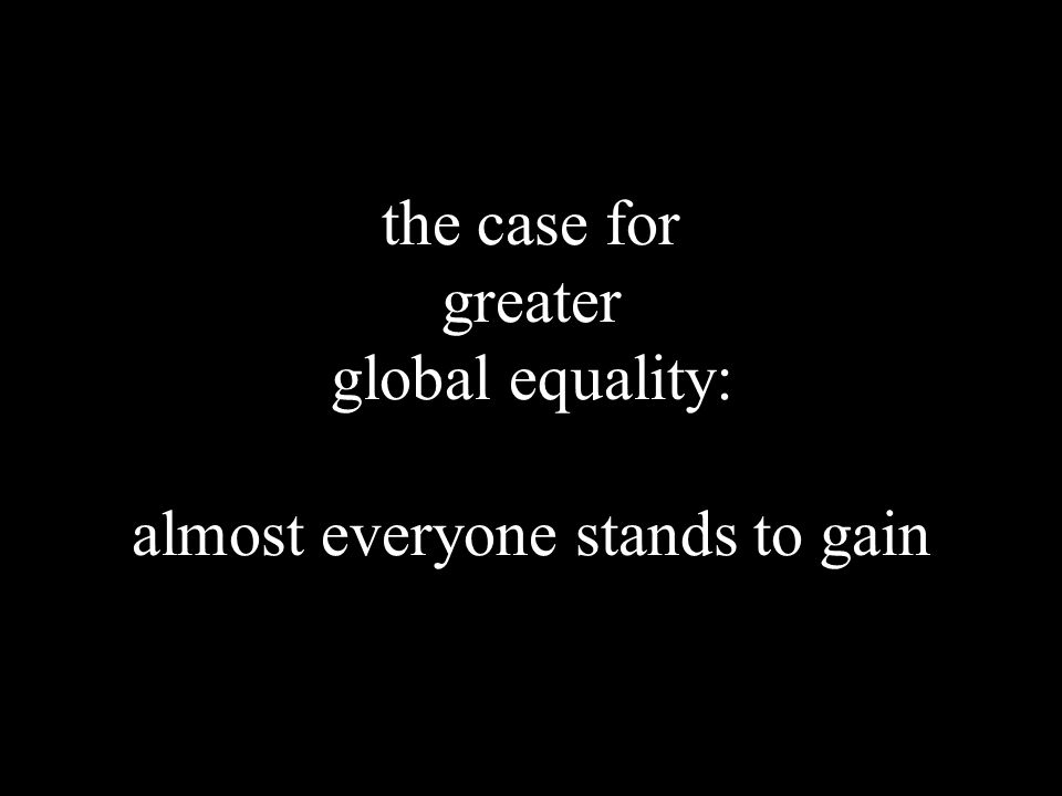 the case for greater global equality: almost everyone stands to gain
