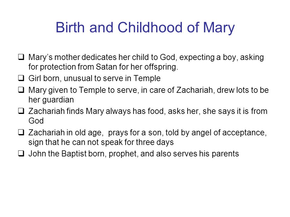 Birth and Childhood of Mary  Mary's mother dedicates her child to God, expecting a boy, asking for protection from Satan for her offspring.