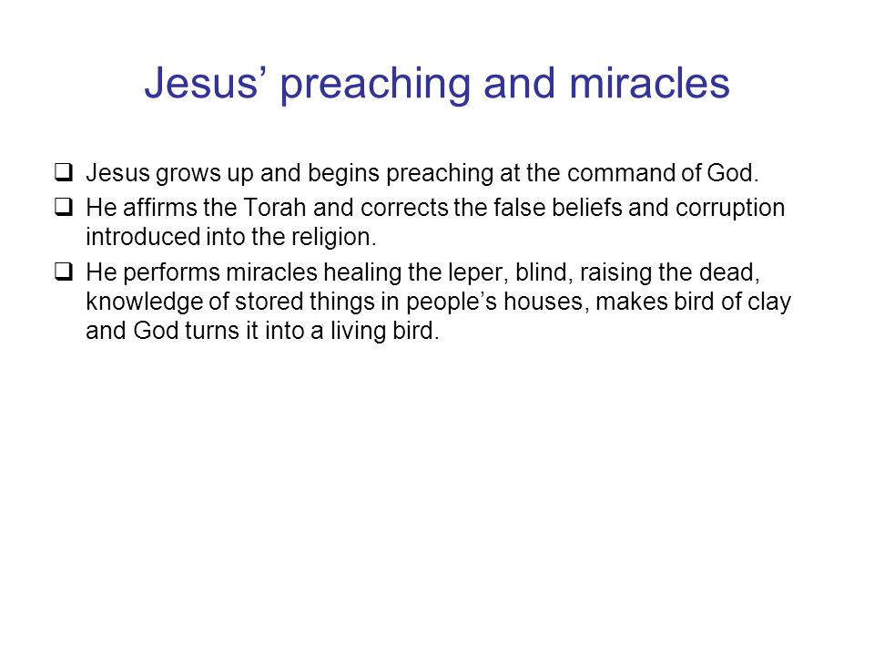 Jesus' preaching and miracles  Jesus grows up and begins preaching at the command of God.