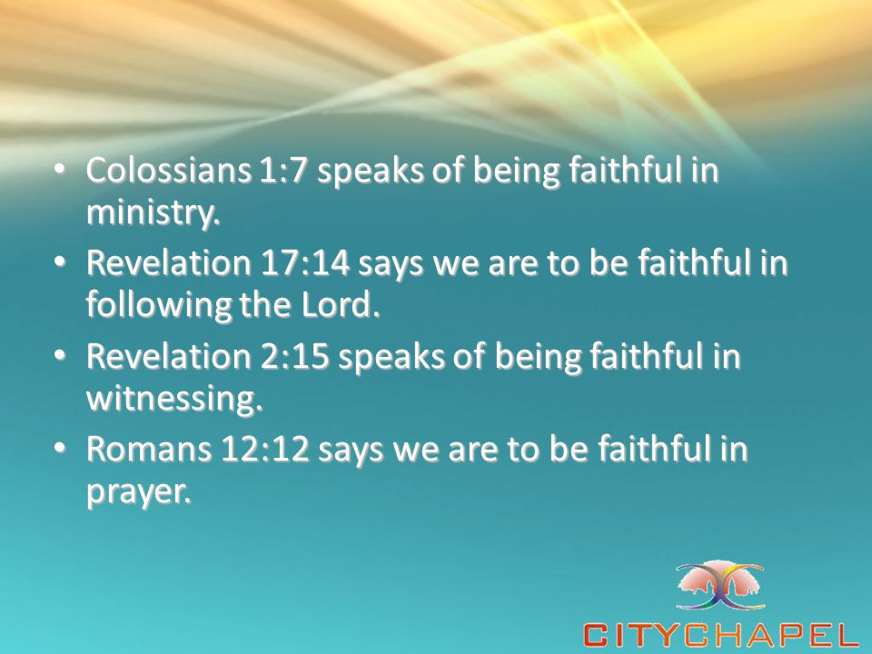 Colossians 1:7 speaks of being faithful in ministry.