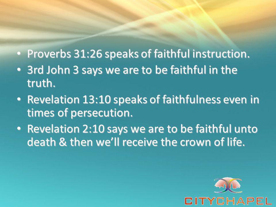 Proverbs 31:26 speaks of faithful instruction. Proverbs 31:26 speaks of faithful instruction.