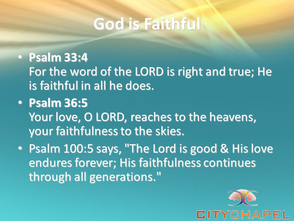 God's Faithfulness Psalm 86:15 But you, O Lord, are a compassionate and gracious God, slow to anger, abounding in love and faithfulness.
