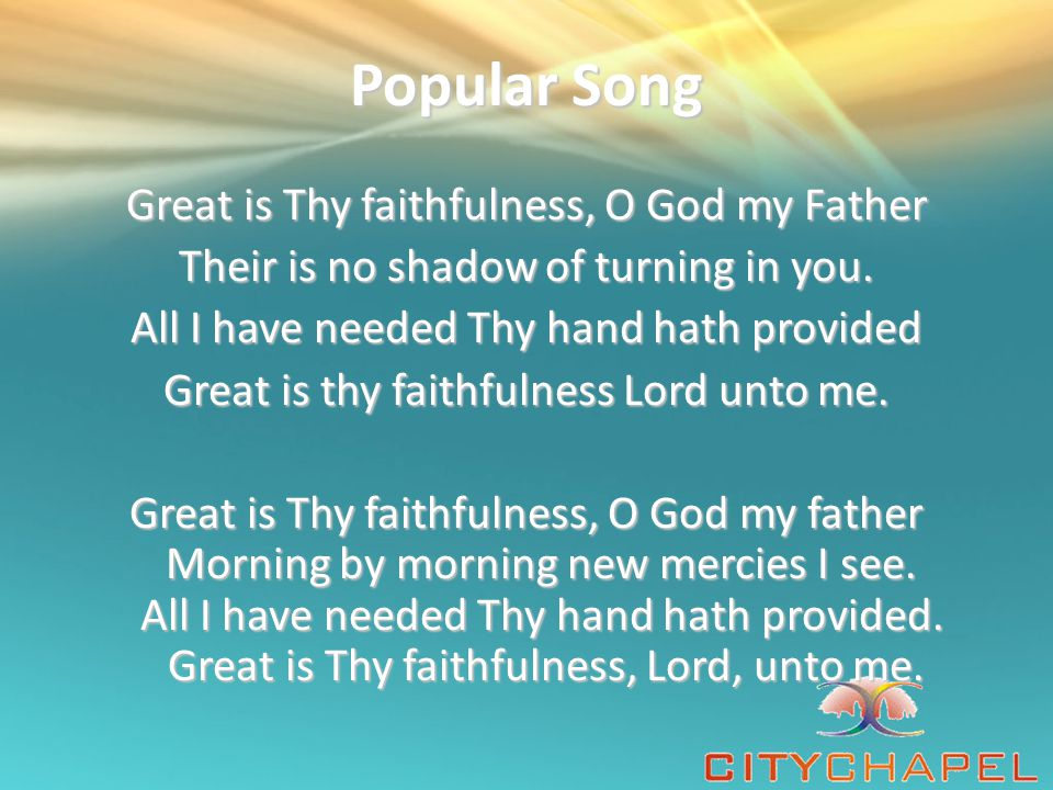 Popular Song Great is Thy faithfulness, O God my Father Their is no shadow of turning in you.