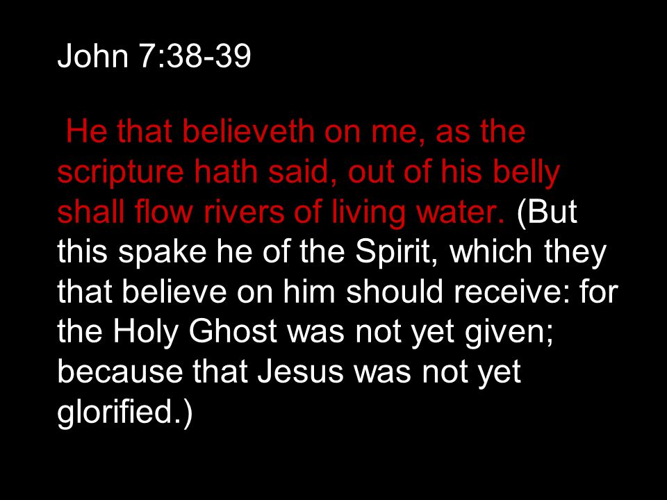 John 7:38-39 He that believeth on me, as the scripture hath said, out of his belly shall flow rivers of living water.